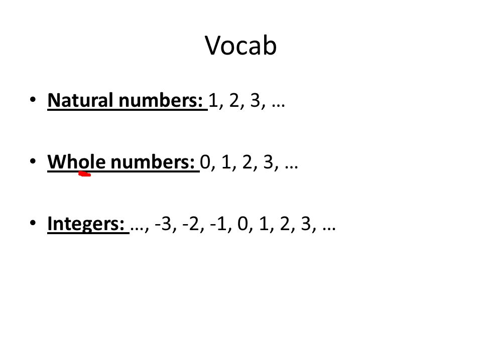 Vocab Natural numbers: 1, 2, 3, … Whole numbers: 0, 1, 2, 3, …