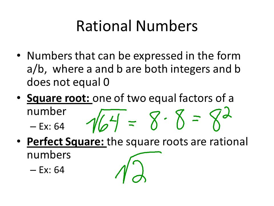 Rational Numbers Numbers that can be expressed in the form a/b, where a and b are both integers and b does not equal 0.
