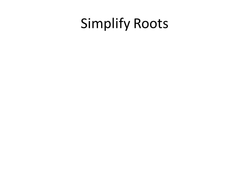 Simplify Roots