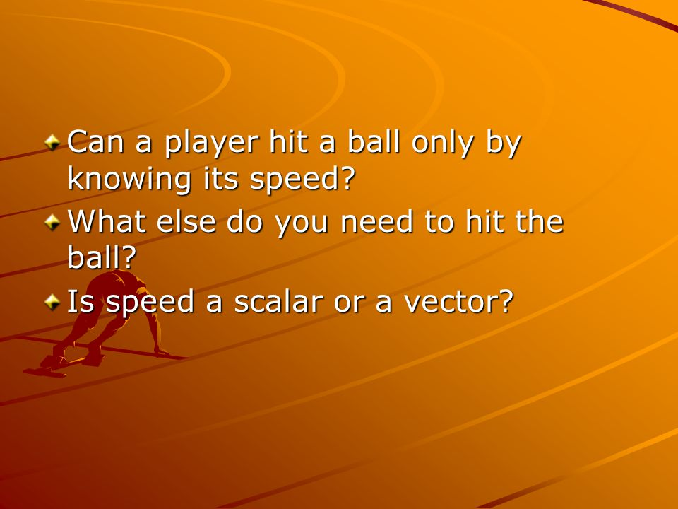Can a player hit a ball only by knowing its speed
