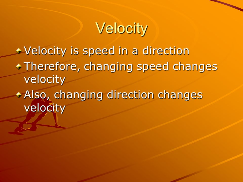 Velocity Velocity is speed in a direction
