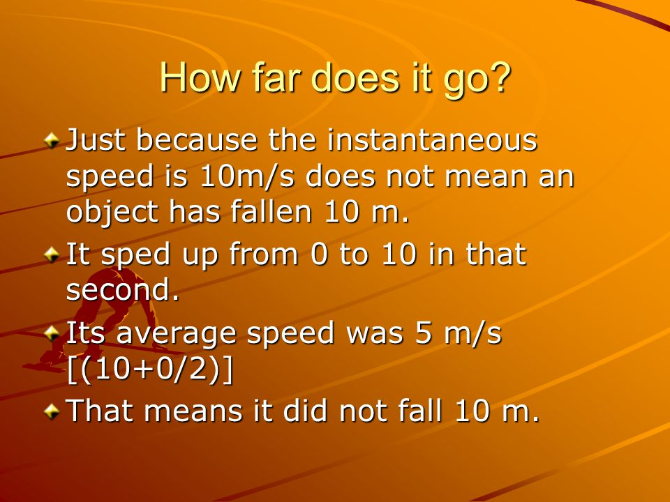 How far does it go Just because the instantaneous speed is 10m/s does not mean an object has fallen 10 m.