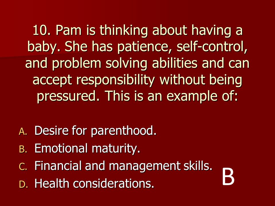 10. Pam is thinking about having a baby