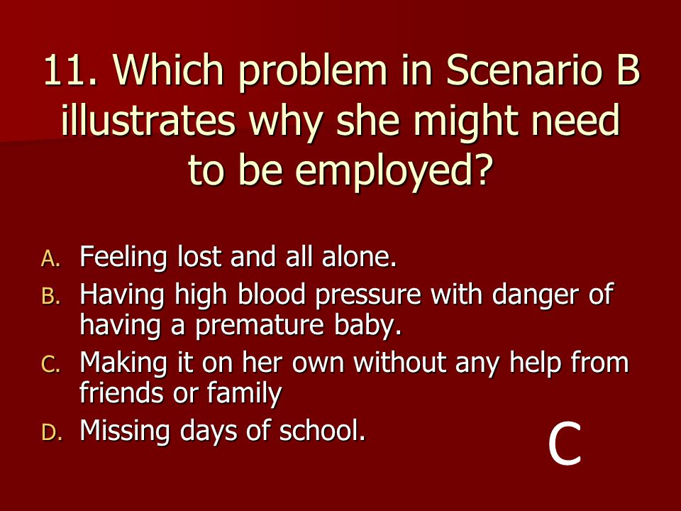 11. Which problem in Scenario B illustrates why she might need to be employed