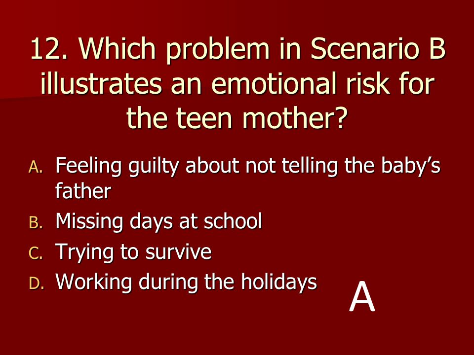 12. Which problem in Scenario B illustrates an emotional risk for the teen mother