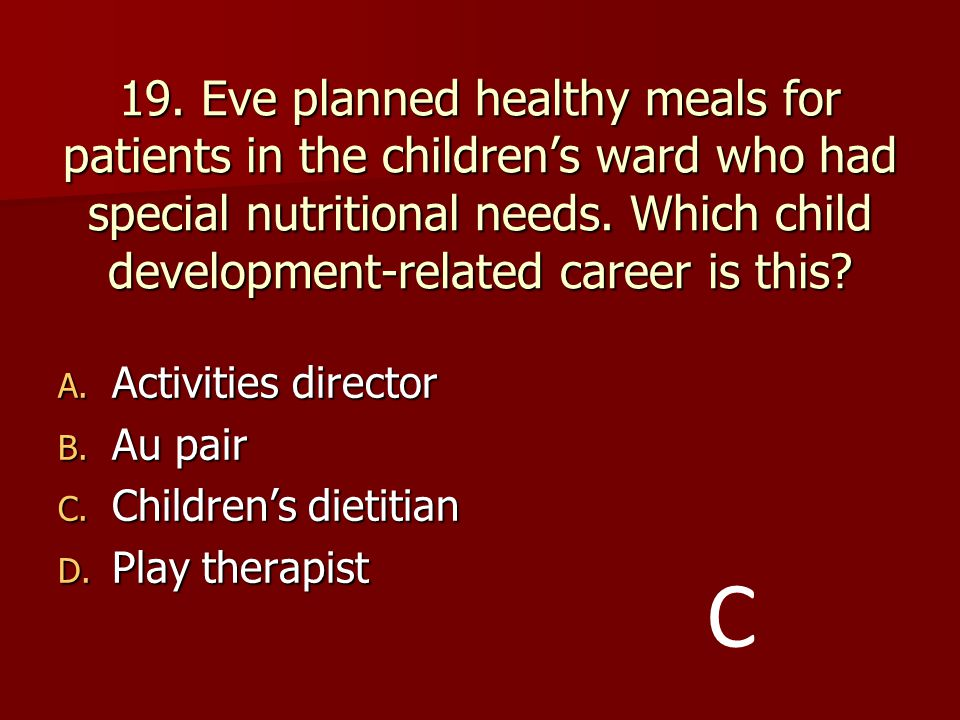 19. Eve planned healthy meals for patients in the children's ward who had special nutritional needs. Which child development-related career is this