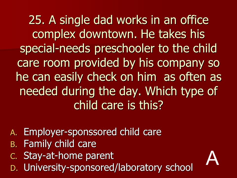 25. A single dad works in an office complex downtown