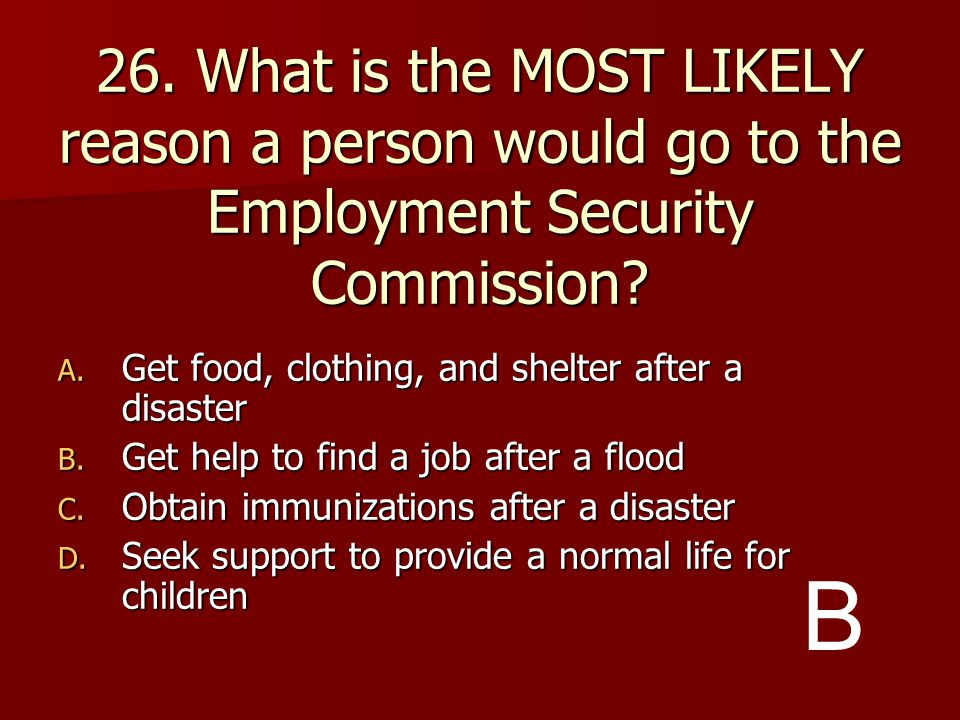 26. What is the MOST LIKELY reason a person would go to the Employment Security Commission