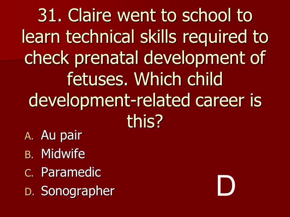 31. Claire went to school to learn technical skills required to check prenatal development of fetuses. Which child development-related career is this