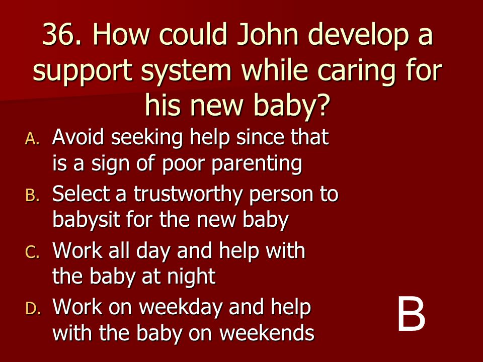 36. How could John develop a support system while caring for his new baby