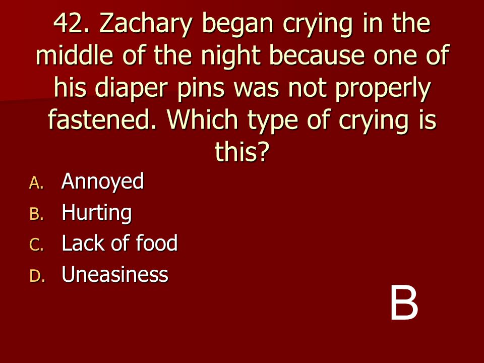 42. Zachary began crying in the middle of the night because one of his diaper pins was not properly fastened. Which type of crying is this
