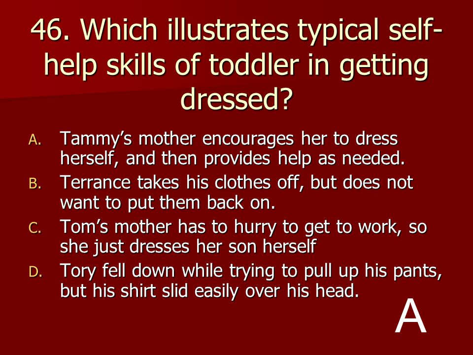 46. Which illustrates typical self-help skills of toddler in getting dressed