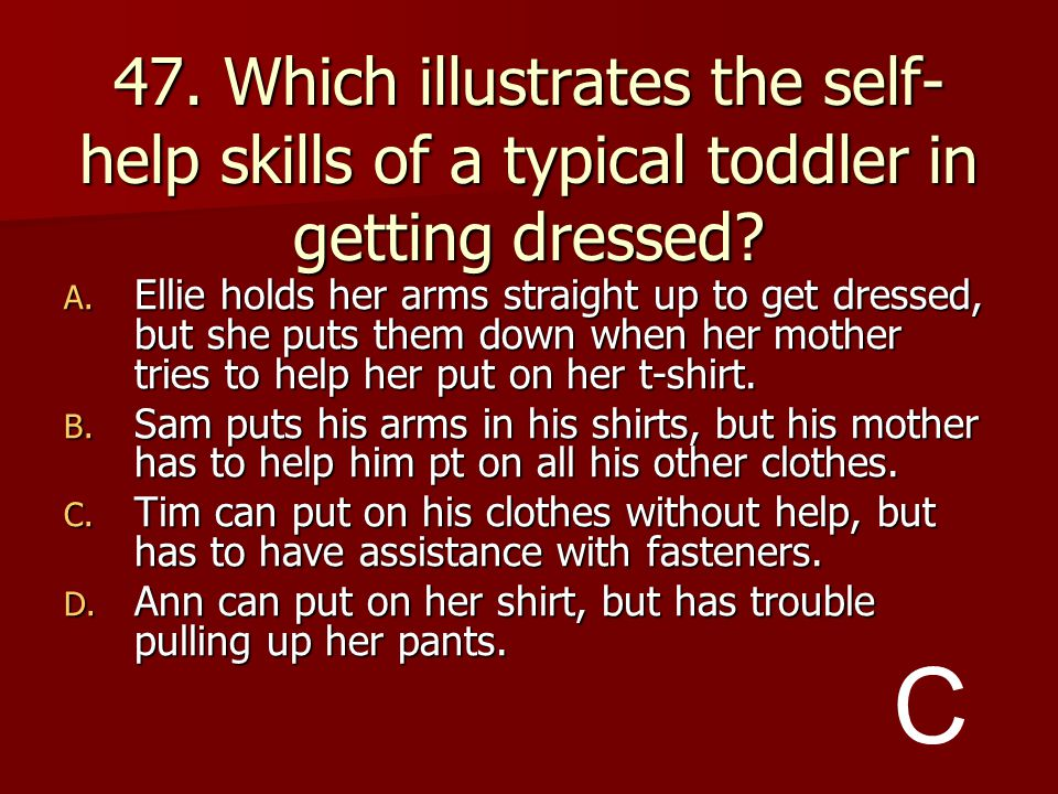 47. Which illustrates the self-help skills of a typical toddler in getting dressed