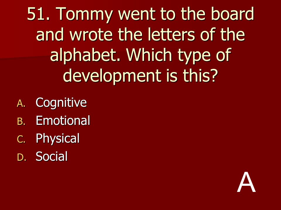 51. Tommy went to the board and wrote the letters of the alphabet