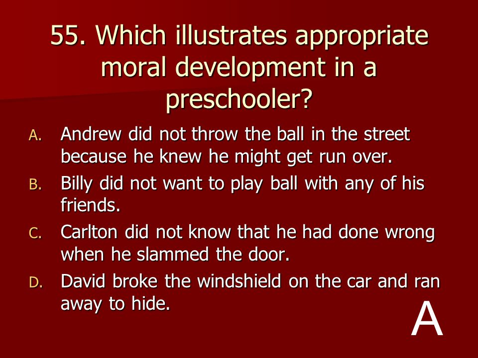 55. Which illustrates appropriate moral development in a preschooler