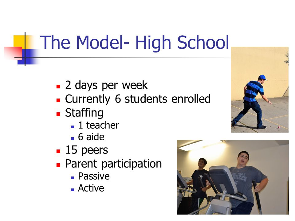 The Model- High School 2 days per week Currently 6 students enrolled