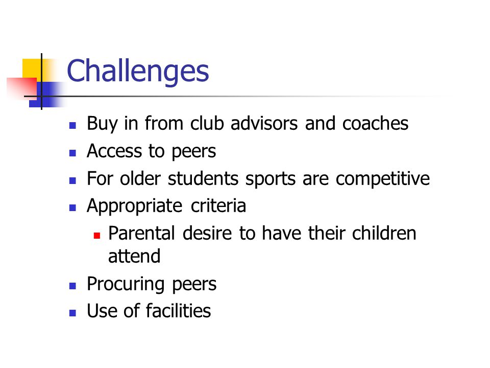 Challenges Buy in from club advisors and coaches Access to peers