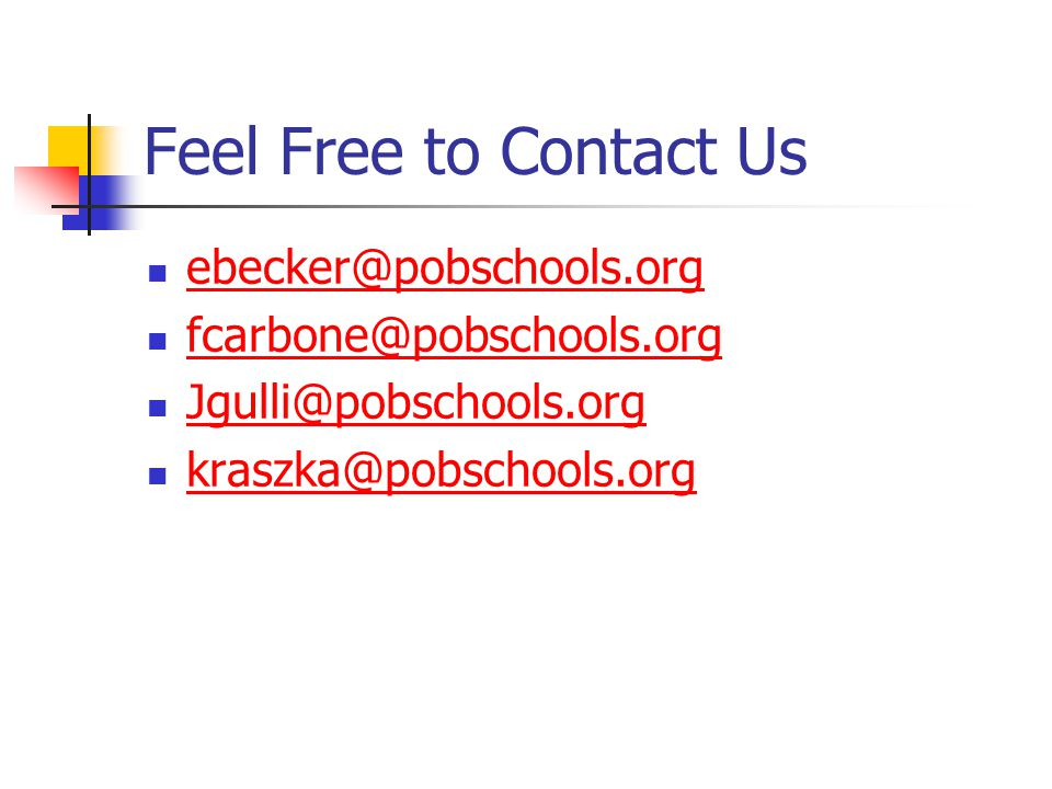Feel Free to Contact Us ebecker@pobschools.org fcarbone@pobschools.org