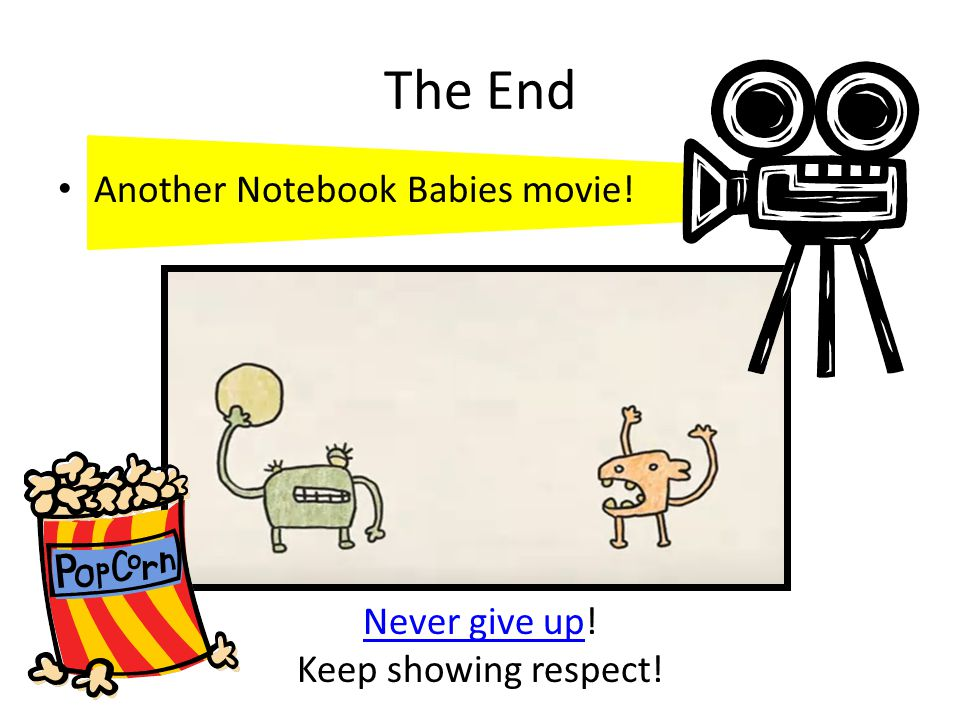 The End Another Notebook Babies movie! Never give up!