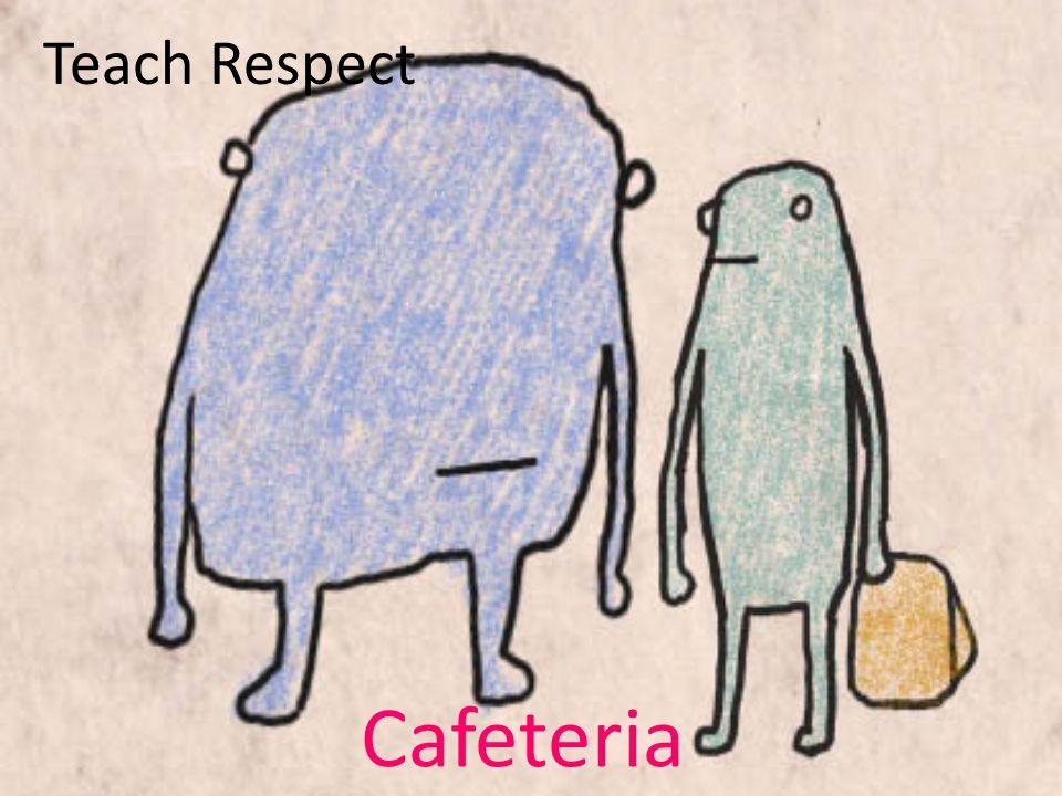 Teach Respect Cafeteria