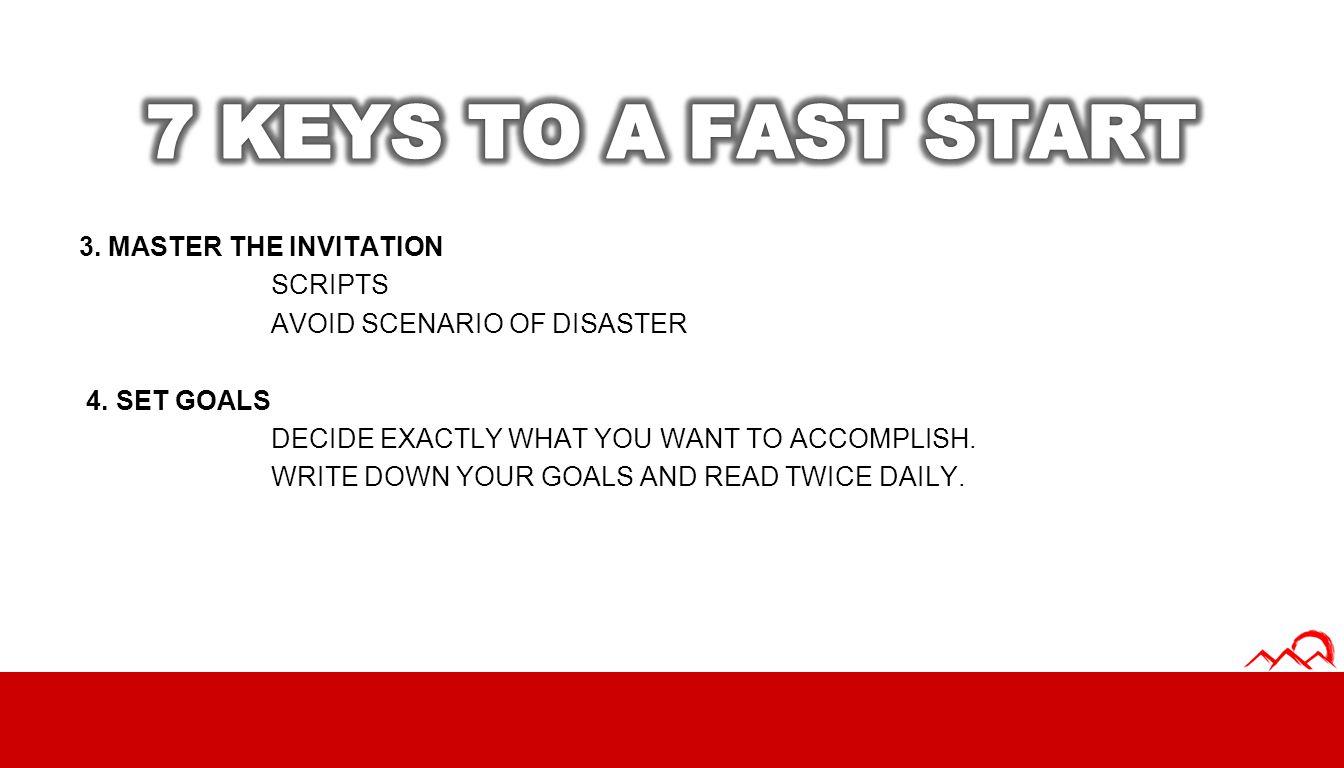 7 KEYS TO A FAST START 3. MASTER THE INVITATION SCRIPTS