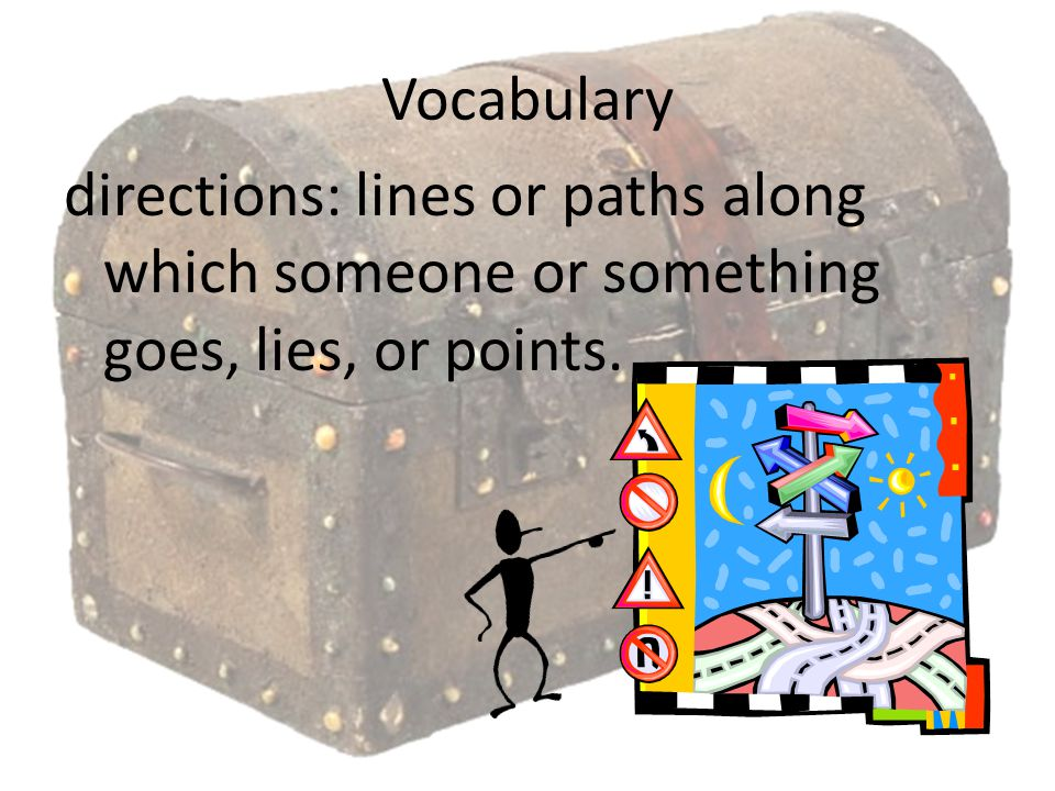 Vocabulary directions: lines or paths along which someone or something goes, lies, or points.