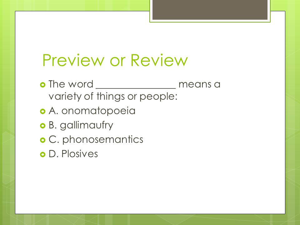 Preview or Review The word ________________ means a variety of things or people: A. onomatopoeia. B. gallimaufry.