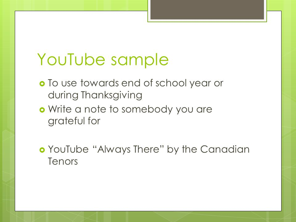 YouTube sample To use towards end of school year or during Thanksgiving. Write a note to somebody you are grateful for.
