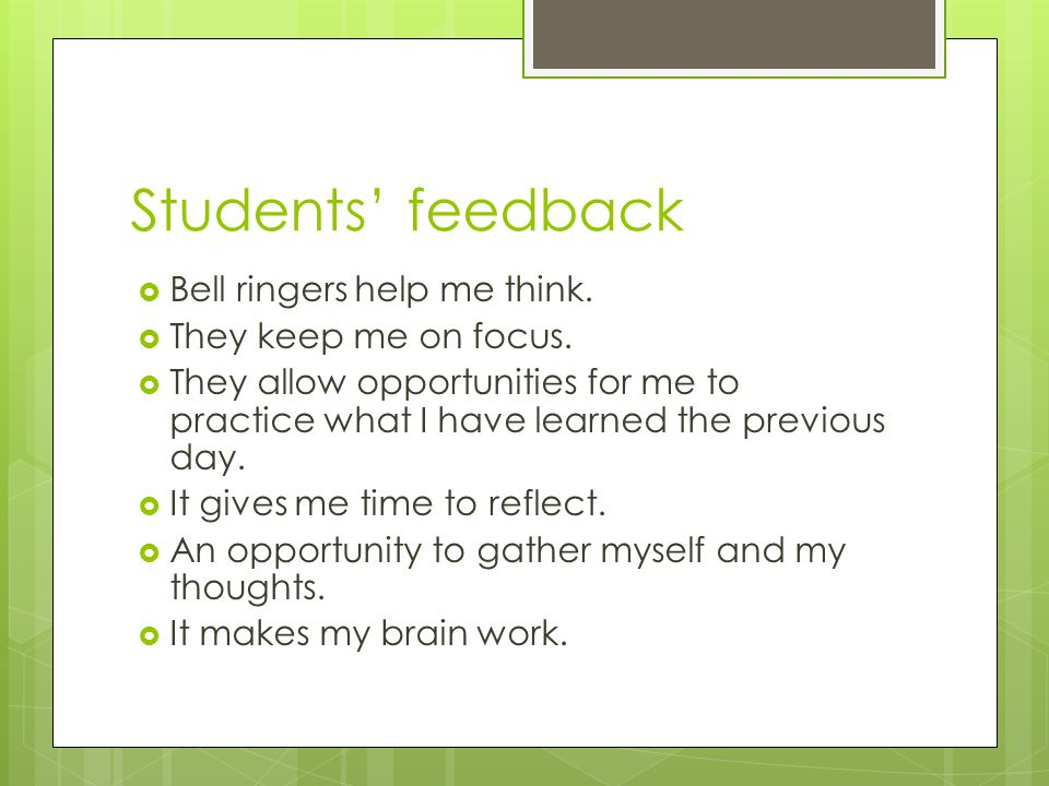 Students' feedback Bell ringers help me think. They keep me on focus.