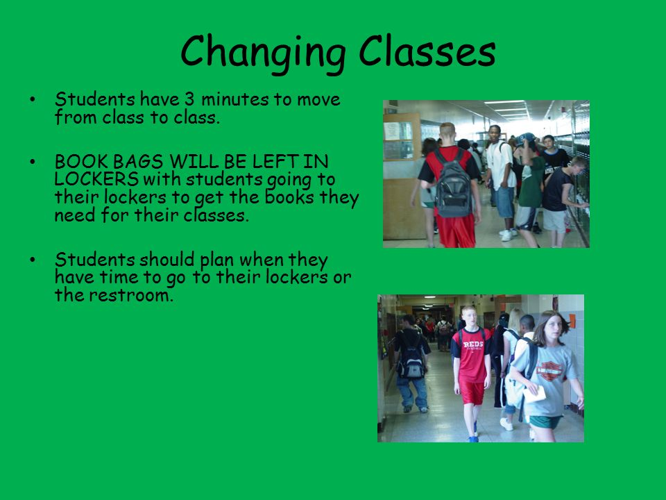 Changing Classes Students have 3 minutes to move from class to class.