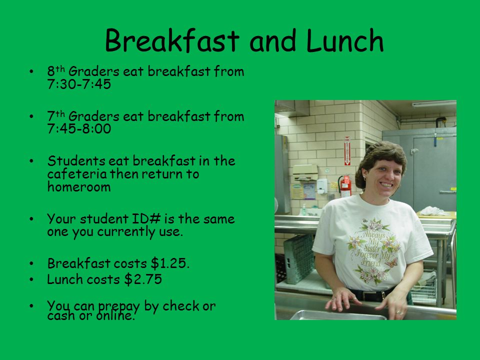 Breakfast and Lunch 8th Graders eat breakfast from 7:30-7:45