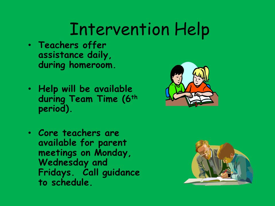 Intervention Help Teachers offer assistance daily, during homeroom.