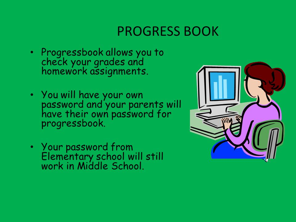 PROGRESS BOOK Progressbook allows you to check your grades and homework assignments.