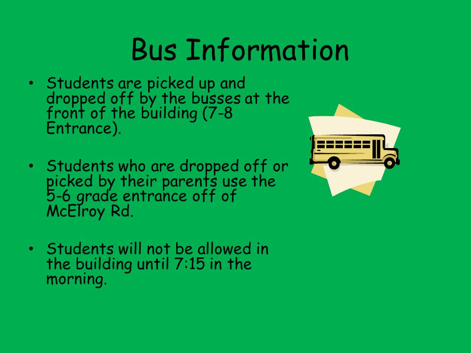 Bus Information Students are picked up and dropped off by the busses at the front of the building (7-8 Entrance).