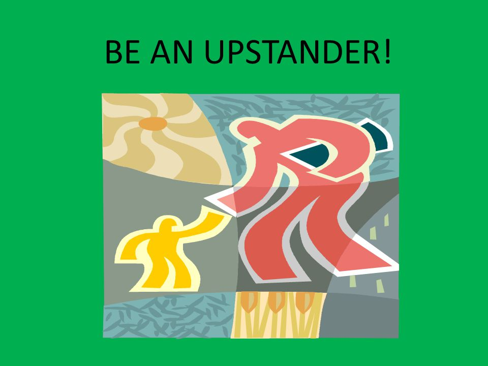 BE AN UPSTANDER!