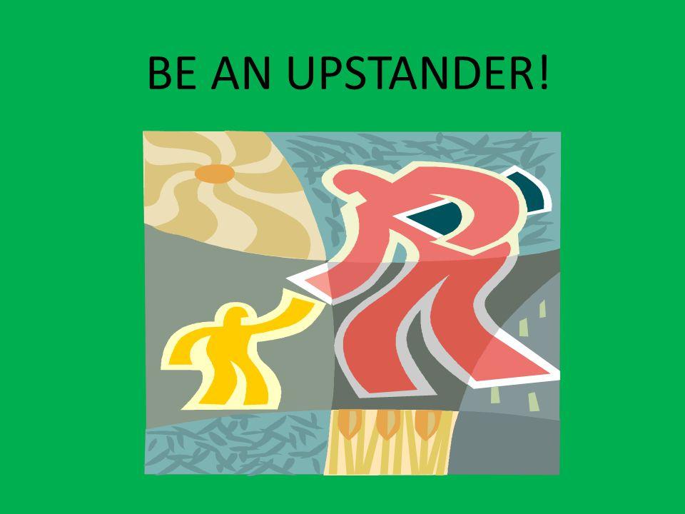 BE AN UPSTANDER!