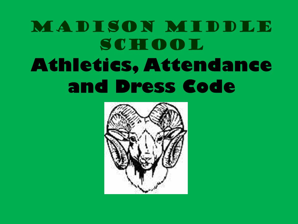 Madison Middle school Athletics, Attendance and Dress Code