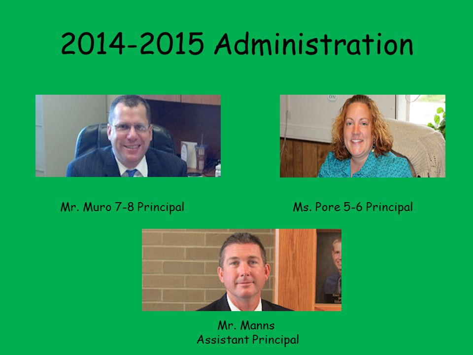2014-2015 Administration Mr. Muro 7-8 Principal Ms. Pore 5-6 Principal