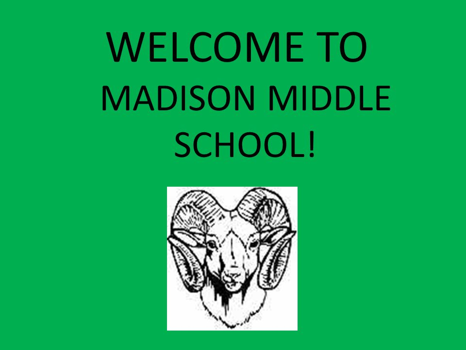 WELCOME TO MADISON MIDDLE SCHOOL!