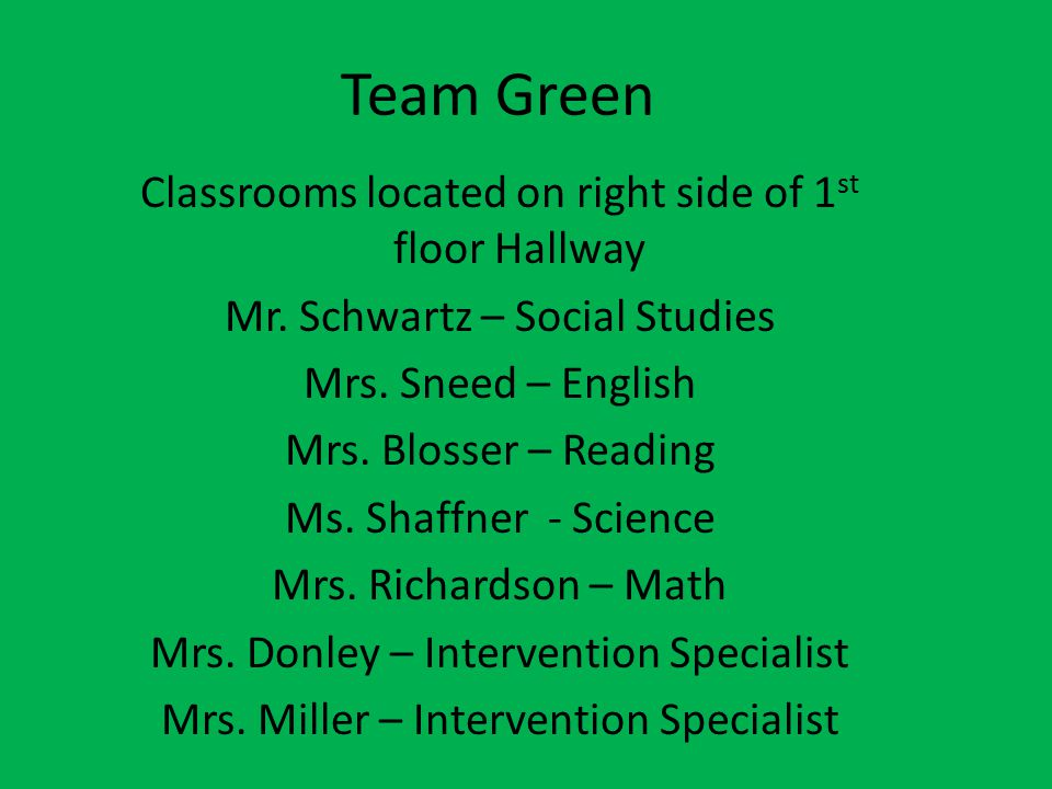 Team Green Classrooms located on right side of 1st floor Hallway