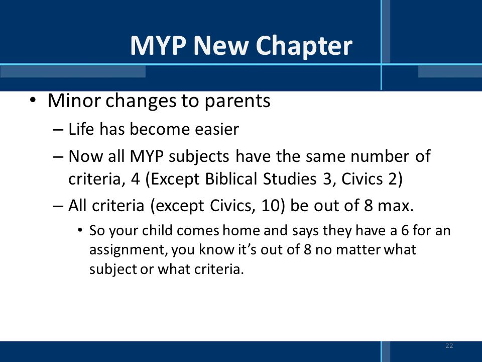 MYP New Chapter Minor changes to parents Life has become easier