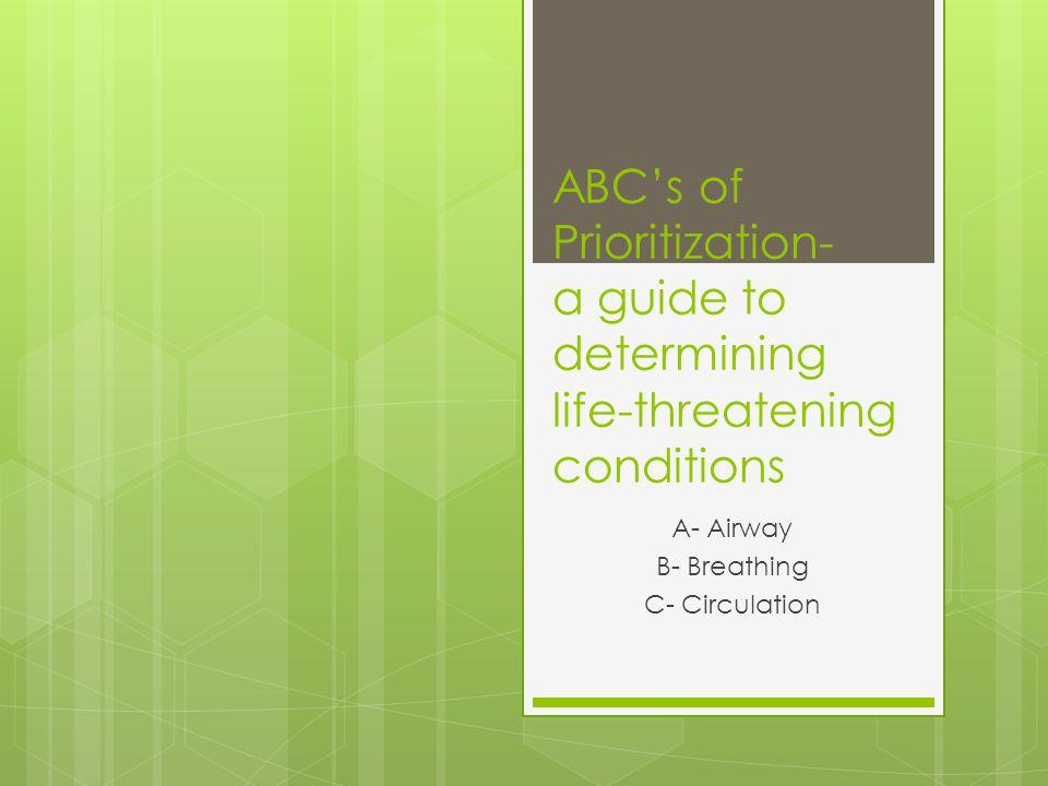 A- Airway B- Breathing C- Circulation