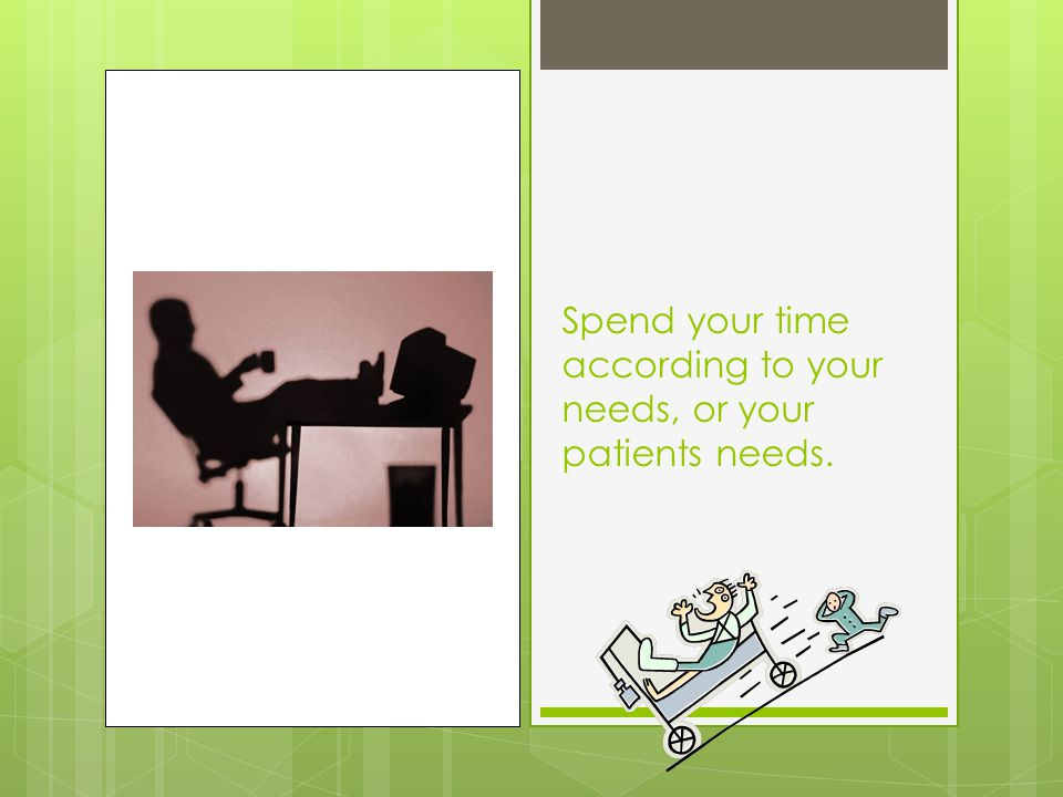 Spend your time according to your needs, or your patients needs.