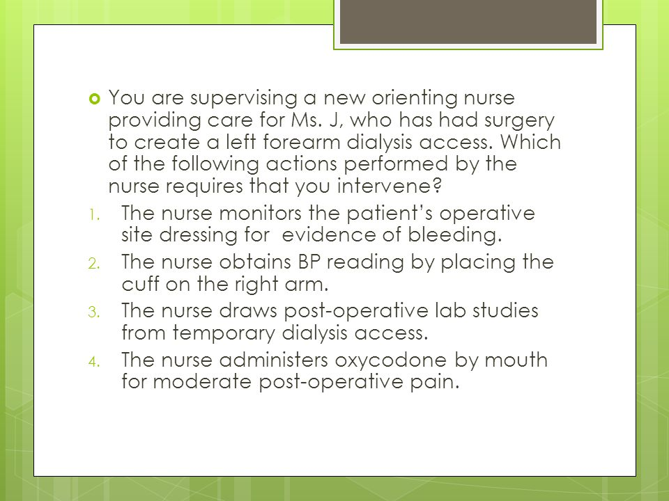 You are supervising a new orienting nurse providing care for Ms