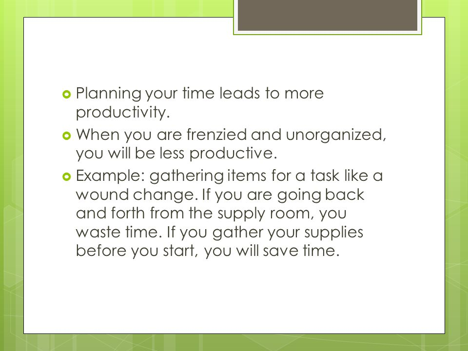 Planning your time leads to more productivity.