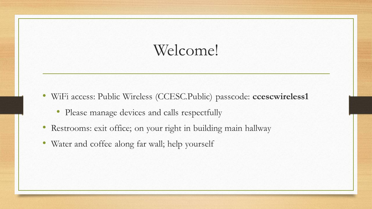Welcome! WiFi access: Public Wireless (CCESC.Public) passcode: ccescwireless1. Please manage devices and calls respectfully.