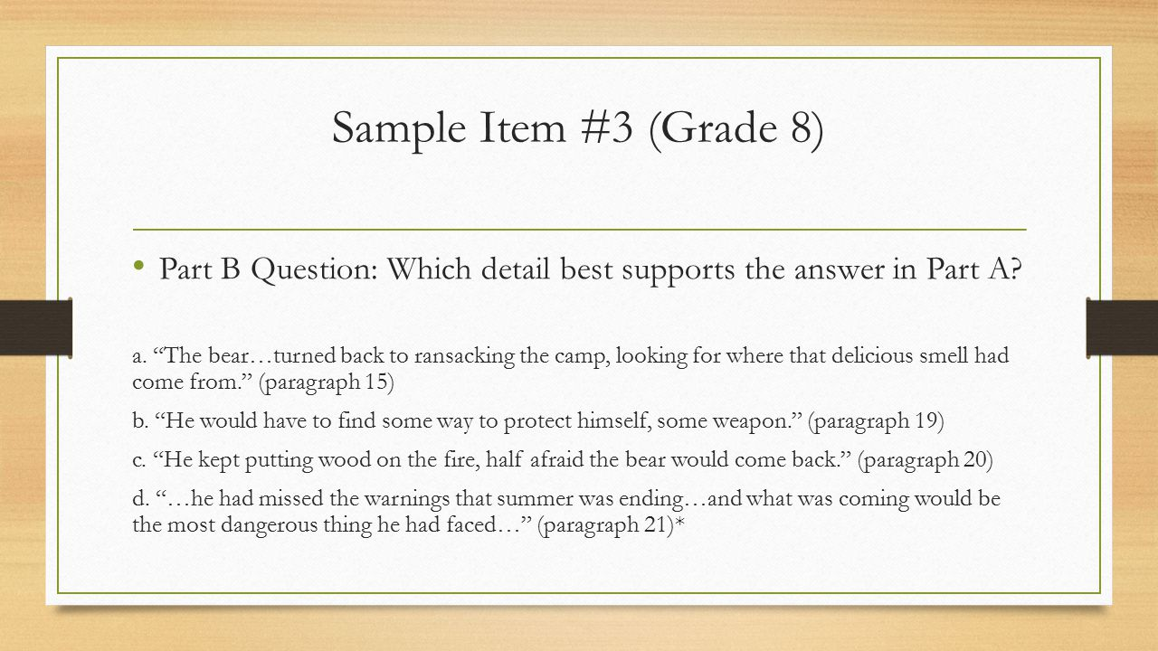 Sample Item #3 (Grade 8) Part B Question: Which detail best supports the answer in Part A