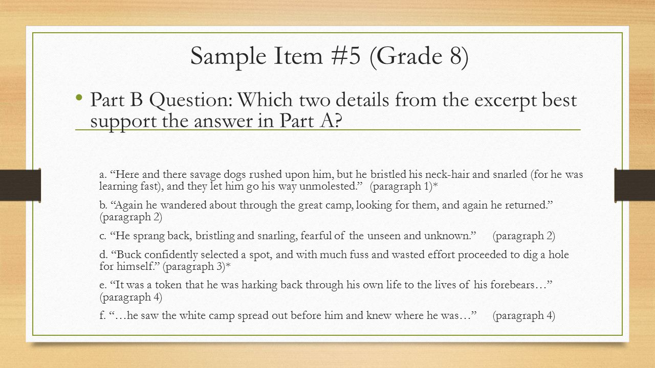 Sample Item #5 (Grade 8) Part B Question: Which two details from the excerpt best support the answer in Part A