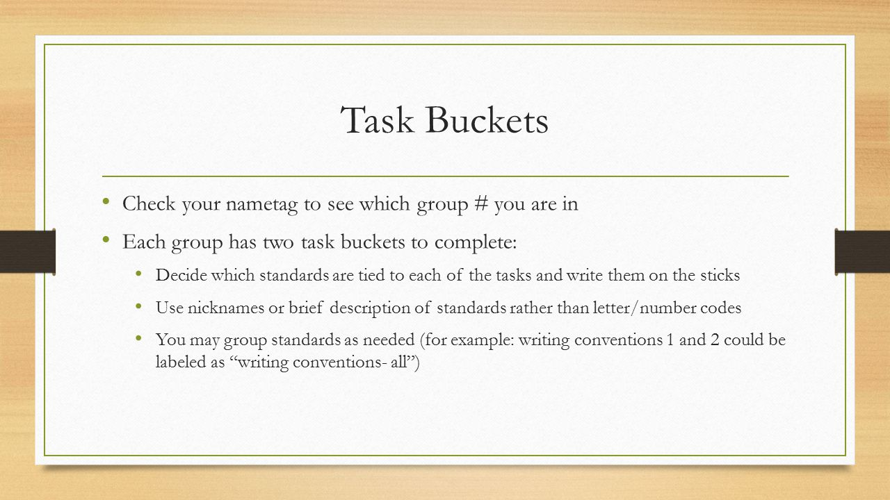 Task Buckets Check your nametag to see which group # you are in