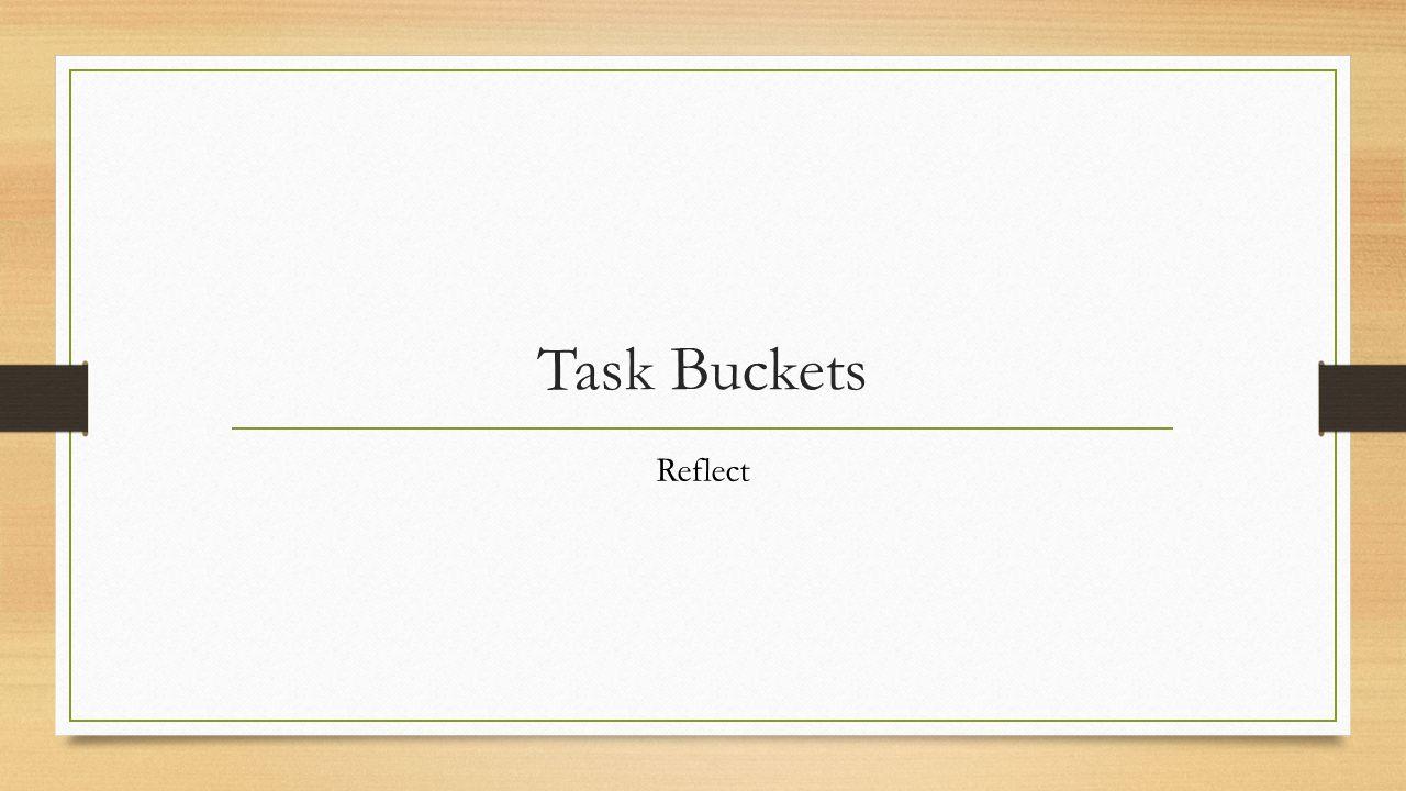 Task Buckets Reflect